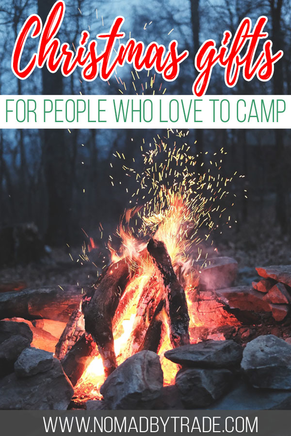 "Photo of a roaring fire with text overlay reading ""Christmas gifts for people who love to camp"""