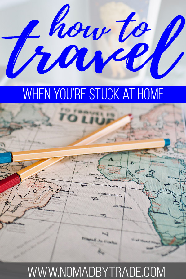 """Photo of a map with text overlay reading """"how to travel when you're stuck at home"""""""