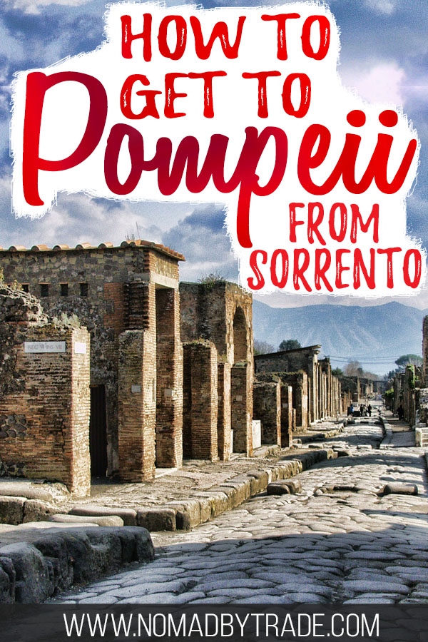 """Photo of the Pompeii ruins with text overlay reading """"How to get to Pompeii from Sorrento"""""""