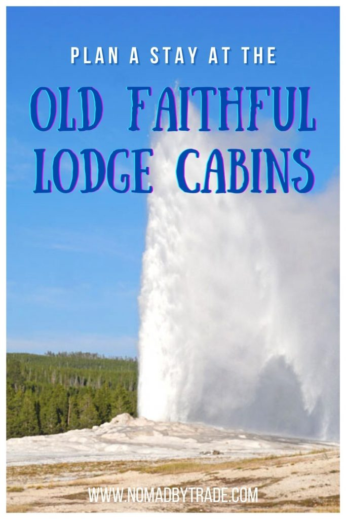 "Photo of Old Faithful erupting with text overlay reading, ""Plan a stay at the Old Faithful Lodge Cabins"""