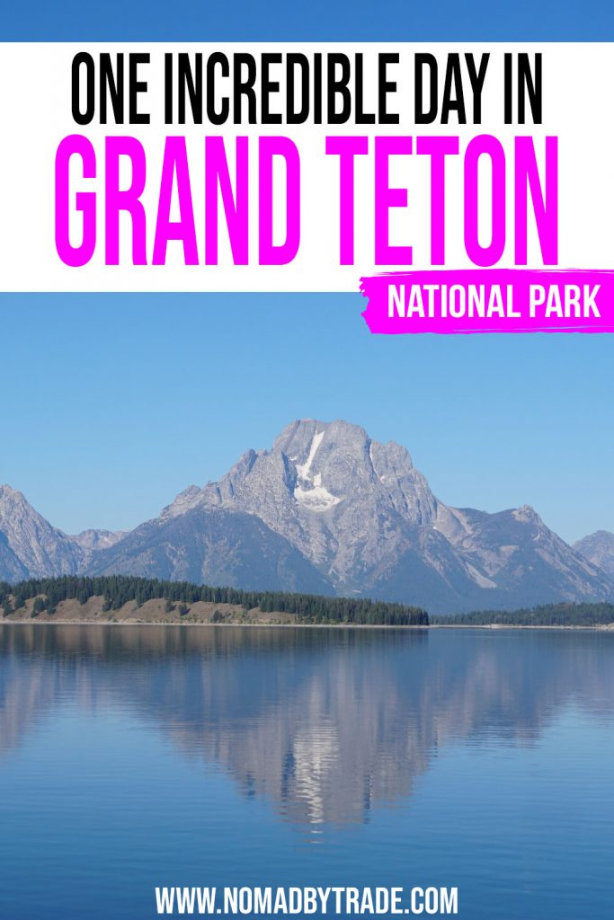 "Photo of a tall mountain peak reflecting in calm waters with text overlay reading ""One incredible day in Grand Teton National Park"""