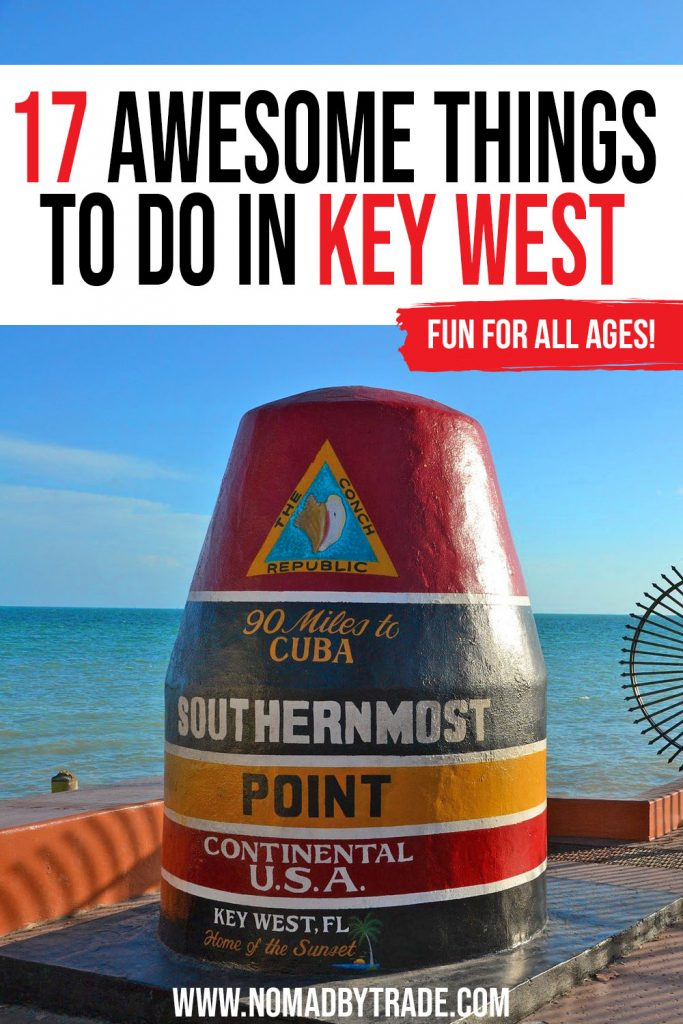 """Photo of a large buoy reading """"Southernmost point in the Continental US"""" with text overlay reading, """"17 awesome things to do in Key West, Florida - fun for all ages!"""""""