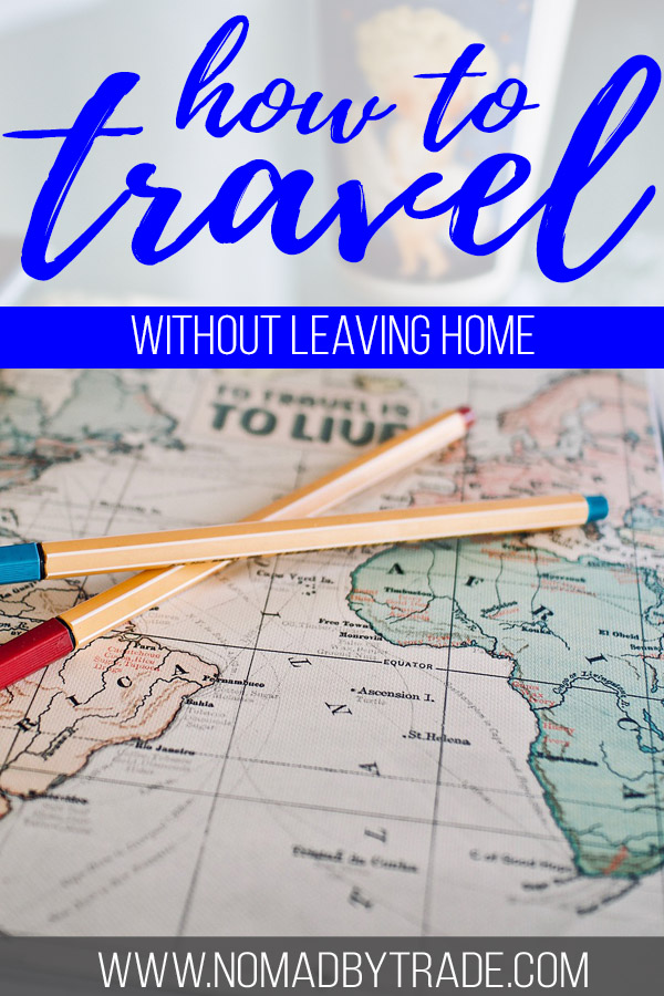 """Photo of a map with text overlay reading """"how to travel without leaving home"""""""