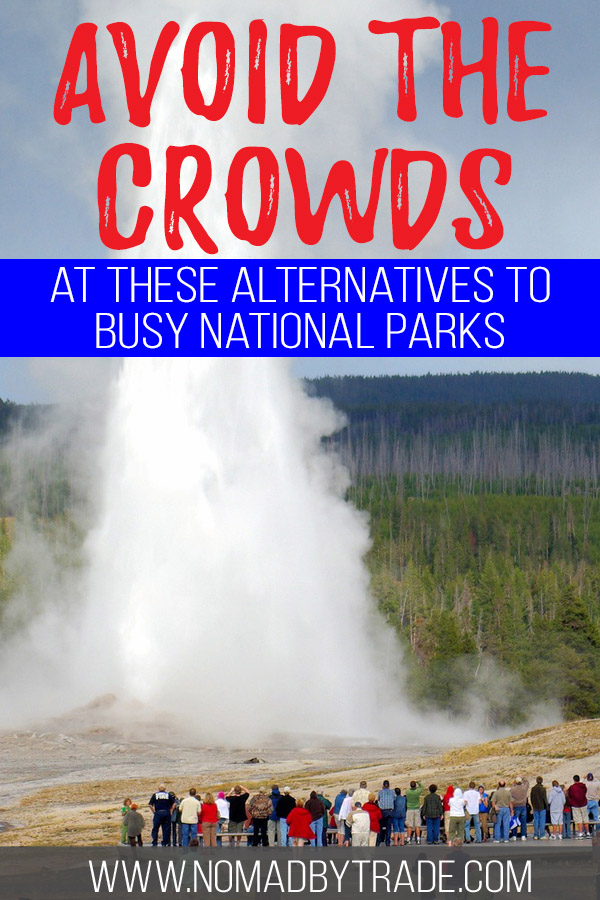 """Crowds at Old Faithful with text overlay reading """"Avoid the crowds at these alternatives to busy National Parks"""""""