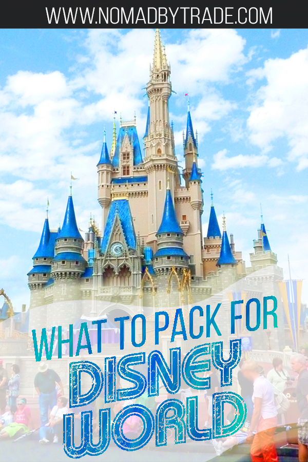 What To Pack For Disney World Your Perfect Disney Packing List Nomad By Trade